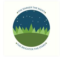 The darker the night the brighter the stars Art Print
