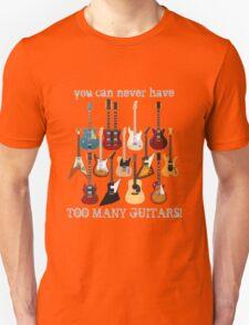 Too Many Guitars! Unisex T-Shirt