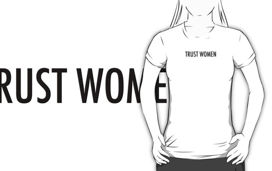 TRUST WOMEN - Dark text on light shirts by electrasteph