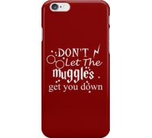 Don't Let the muggles get you down - WHITE iPhone Case/Skin
