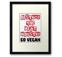 Destroy The Meat Industry: Go Vegan Framed Print