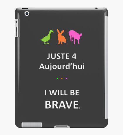 Juste4Aujourd'hui ... I will be Brave iPad Case/Skin