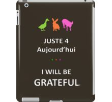 Juste4Aujourd'hui ... I will be Grateful iPad Case/Skin