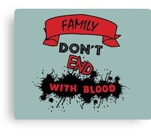 Family Don't End with Blood Canvas Print