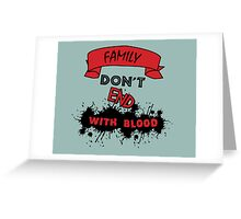Family Don't End with Blood Greeting Card