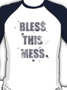 BLESS THIS MESS T-Shirt
