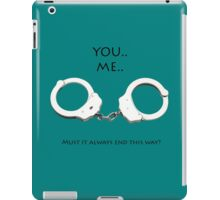 iPad complete: {You, me, handcuffs} iPad Case/Skin