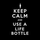 Keep Calm and Use A Life Bottle by a745