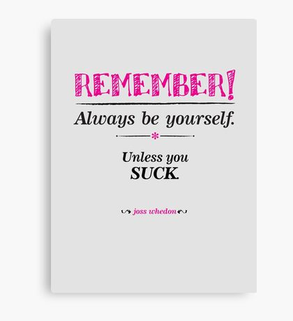 """""""Remember, always be yourself. Unless you suck."""" (Joss Whedon) - Light Canvas Print"""