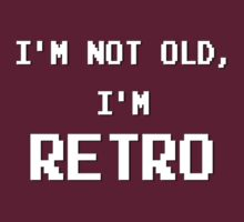 I'm not old, I'm RETRO! (old VG/computer typeset) by Weber Consulting