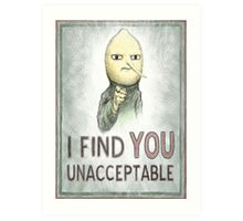 I FIND YOU UNACCEPTABLE Art Print