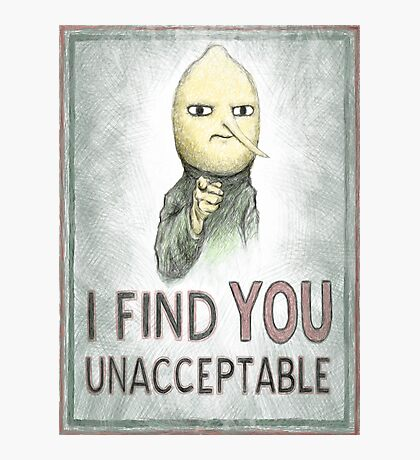 I FIND YOU UNACCEPTABLE Photographic Print