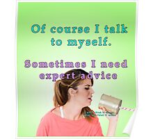Of course I talk to myself. Sometimes I need expert advice Poster