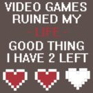 Video Games Ruined My Life by shakeoutfitters