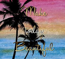 """""""Make today beautiful"""" gold quote, watercolor abstract summer sea colors by InovArtS"""