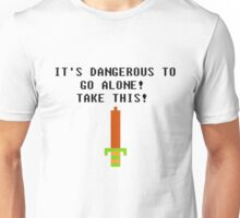 It's Dangerous To Go Alone... Unisex T-Shirt