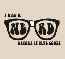I Was A Nerd, Before It Was Cool by shakeoutfitters