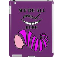 We're all mad here. iPad Case/Skin
