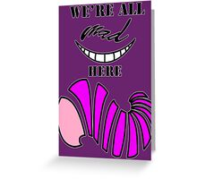 We're all mad here. Greeting Card