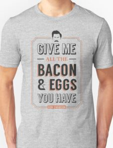 Give Me All The Bacon & Eggs You Have | Ron Swanson Parks & Recreation Quote Leslie Knope T-Shirt