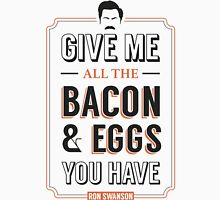 Give Me All The Bacon & Eggs You Have | Ron Swanson Parks & Recreation Quote Leslie Knope Unisex T-Shirt