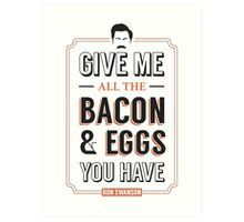 Give Me All The Bacon & Eggs You Have | Ron Swanson Parks & Recreation Quote Leslie Knope Art Print