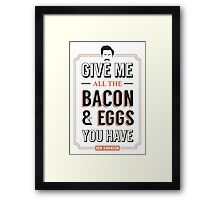 Give Me All The Bacon & Eggs You Have | Ron Swanson Parks & Recreation Quote Leslie Knope Framed Print
