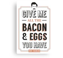 Give Me All The Bacon & Eggs You Have | Ron Swanson Parks & Recreation Quote Leslie Knope Canvas Print