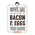 Give Me All The Bacon & Eggs You Have   Ron Swanson Parks & Recreation Quote Leslie Knope by Tee Dunk