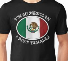 "Mexican ""I'm So Mexican I Poop Tamales"" Unisex T-Shirt"