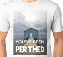 You've been Perthed Unisex T-Shirt