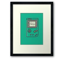 Life is a game, boy. Framed Print