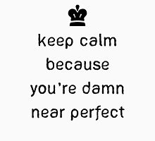 Keep calm because youre damn near perfect Womens Fitted T-Shirt