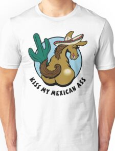 Kiss My Mexican Ass Unisex T-Shirt