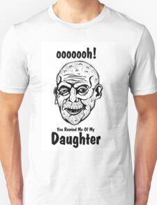 you remind me of my daughter. T-Shirt