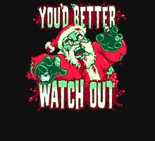 You'd Better Watch Out... Unisex T-Shirt