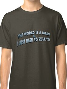 The World Is A Mess.. Classic T-Shirt