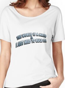 The World Is A Mess.. Women's Relaxed Fit T-Shirt