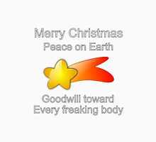 Merry Christmas Peace on Earth Goodwill to Every freaking body Unisex T-Shirt