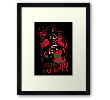 I want You in your nightmares Framed Print
