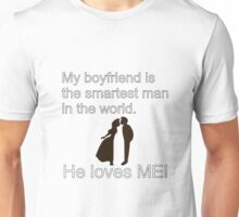 My Boyfriend is the Smartest Man in the World He Loves Me! Unisex T-Shirt