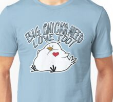 Big Chicks Need Love Too Unisex T-Shirt