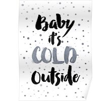 Baby it's cold outside!  Poster