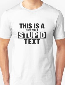 THIS IS A SHIRT WITH A STUPID TEXT T-Shirt