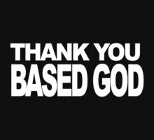 Thank You Based God Shirt by BurbSupreme