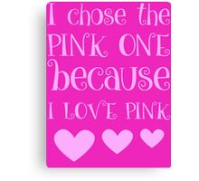 I Chose The Pink One Because I Love Pink Canvas Print