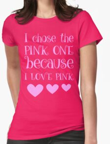 I Chose The Pink One Because I Love Pink Womens Fitted T-Shirt
