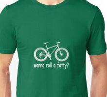 wanna roll a fatty? Unisex T-Shirt