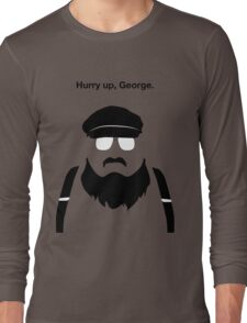 Hurry Up, George Long Sleeve T-Shirt