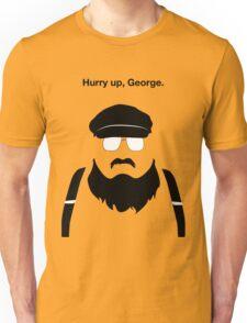 Hurry Up, George Unisex T-Shirt